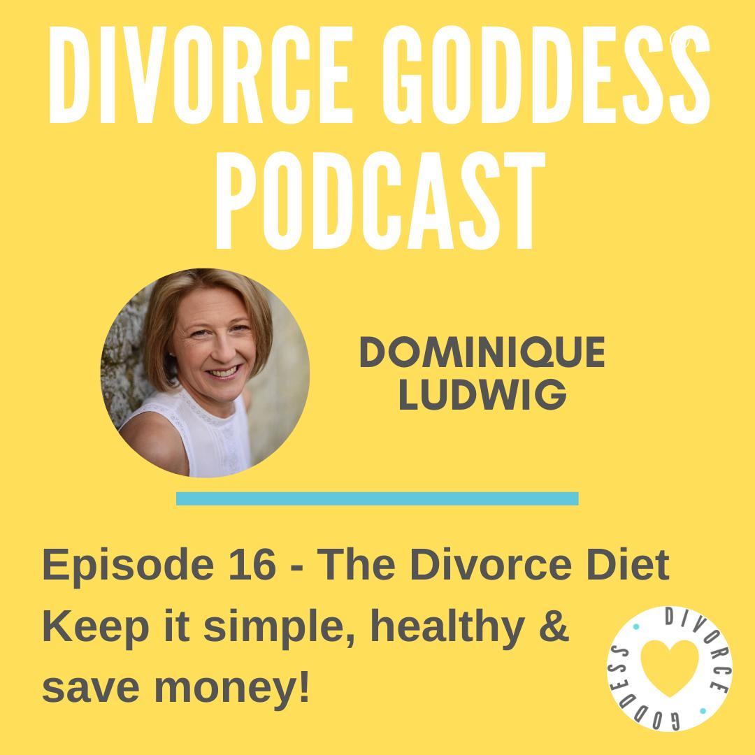 Divorce Goddess Podcast - The Divorce Diet - Keep it Simple, Healthy & Save Money!