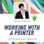 Artwork for Episode 96 - Working with a Printer with Christine Walsh
