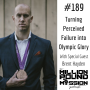 Artwork for 189: Turning Perceived Failure into Olympic Glory with Brent Hayden