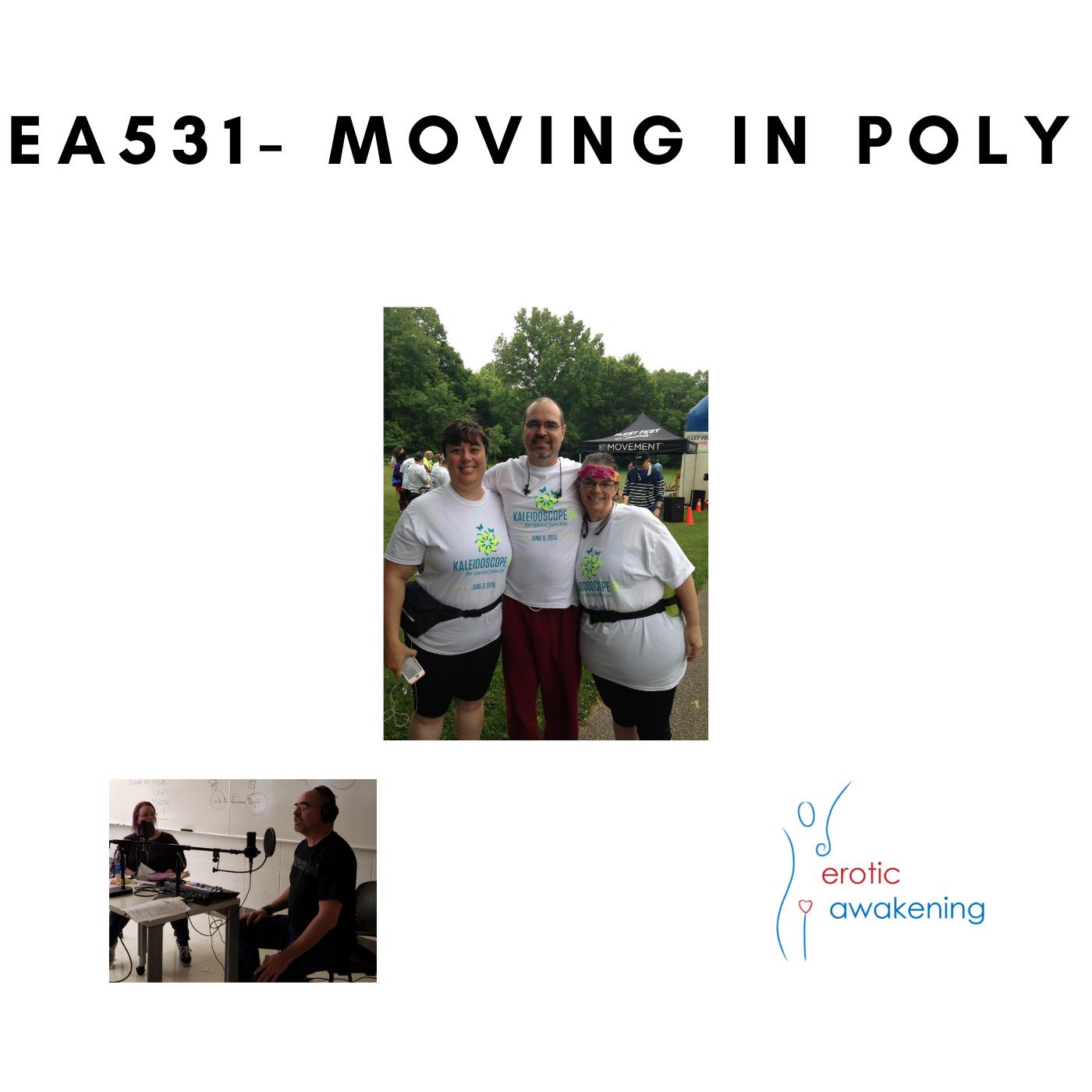 Erotic Awakening Podcast - EA531 - Moving In Polyamory