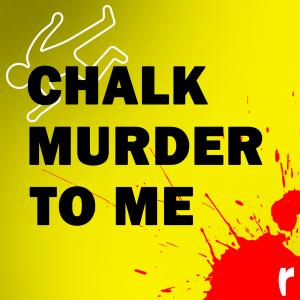 Chalk Murder To Me