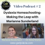 Artwork for Go Dyslexia Episode 2: Dyslexia Homeschooling - Making the Leap with Marianne Sunderland