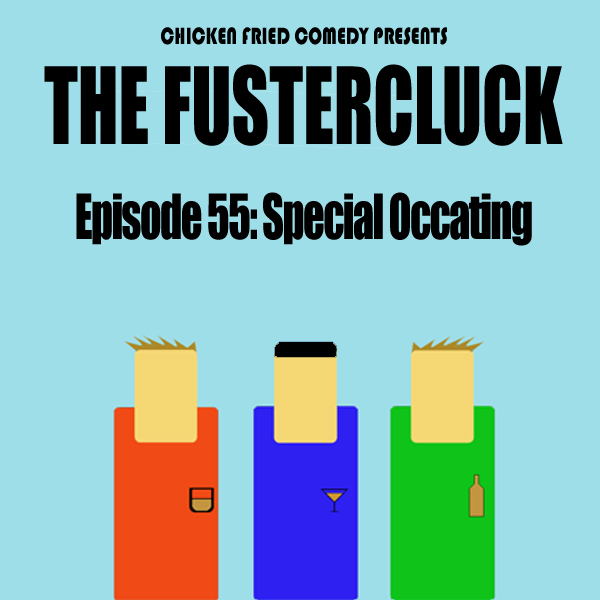 The Fustercluck Ep 55: Special Occating