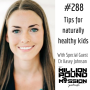 Artwork for 288 Dr Kasey Johnson: Tips for naturally healthy kids