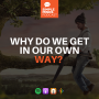 Artwork for Why Do We Get In Our Own Way?