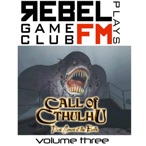 Rebel FM Game Club -- Call of Cthulhu -- Episode 3 -- 03/09/2009