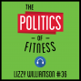 Artwork for 36: The Politics of Fitness – Lizzy Williamson