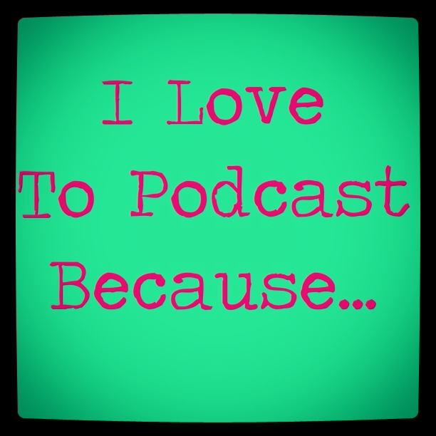 share why you love podcasting