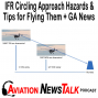 Artwork for 199 IFR Circling Approach Hazards & Tips for Flying Them + GA News