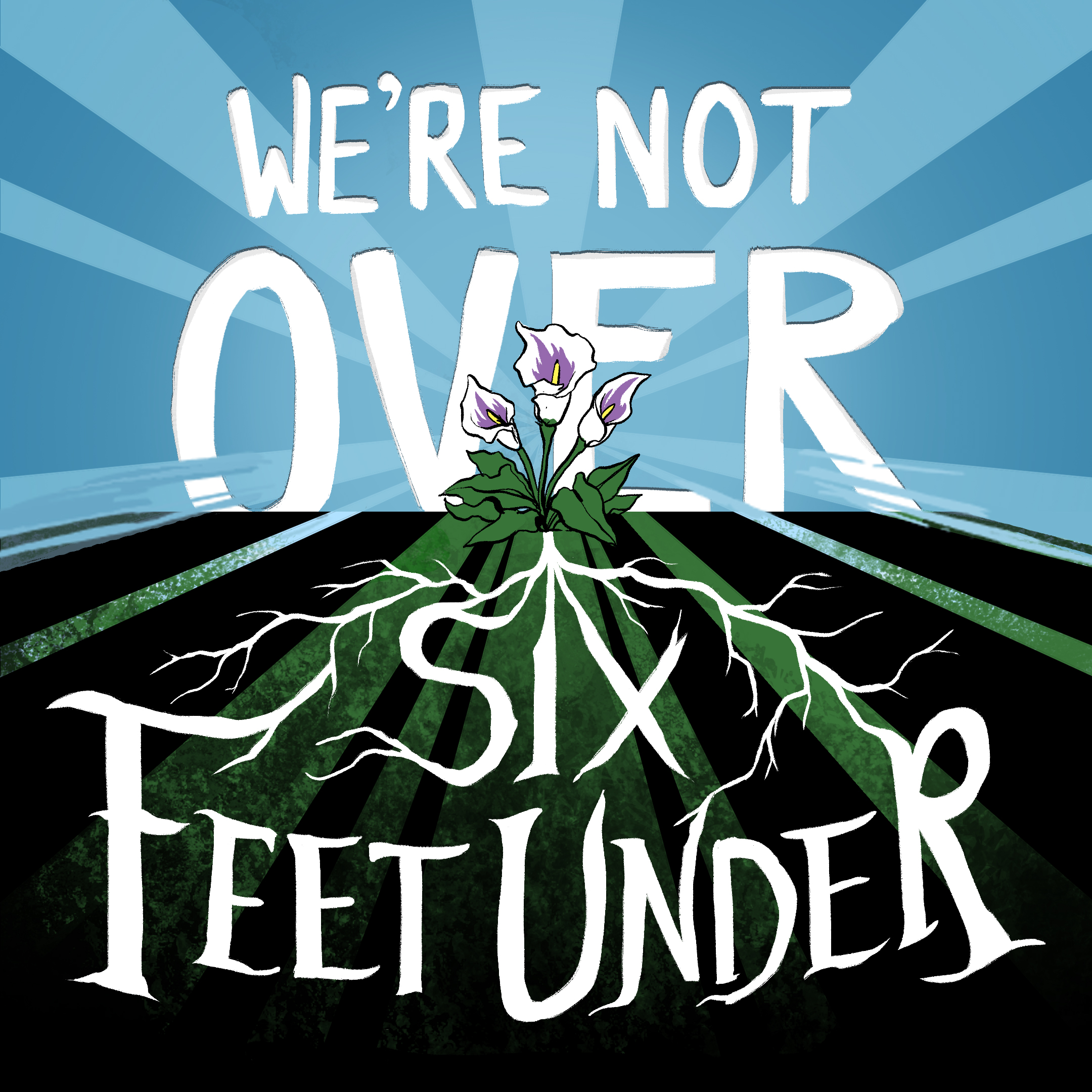 We're Not Over Six Feet Under show art
