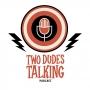 Artwork for Two Dudes Talking - Episode 35
