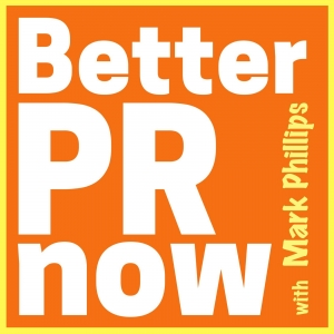 Better PR Now with Mark Phillips