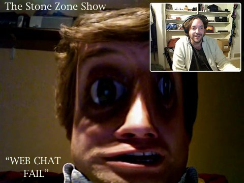 "The Stone Zone Show ""Web Chat FAIL"""