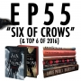 "Artwork for 55: ""Six of Crows"" & Top 6 of 2016!"