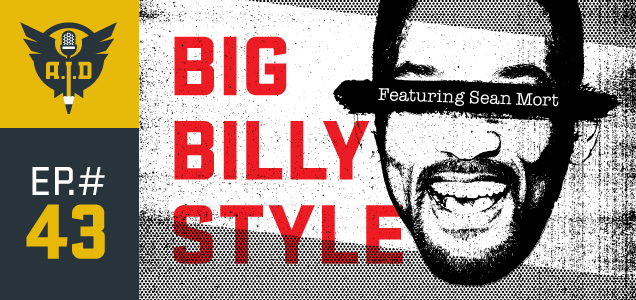 "Episode 43 - ""Big Billy Style"" With Special Guest Sean Mort"