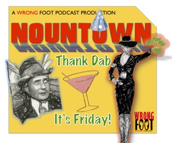 "EP027--Nountown: ""Thank Dab, It's Friday!"""