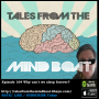 Artwork for #164 Tales From The Mind Boat -Why can't I sleep forever?