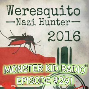 Monster Kid Radio #291 - Weresquito: Nazi Hunter & Halloween plans