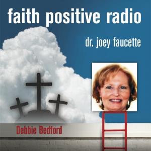 Faith Positive Radio: Debbie Bedford