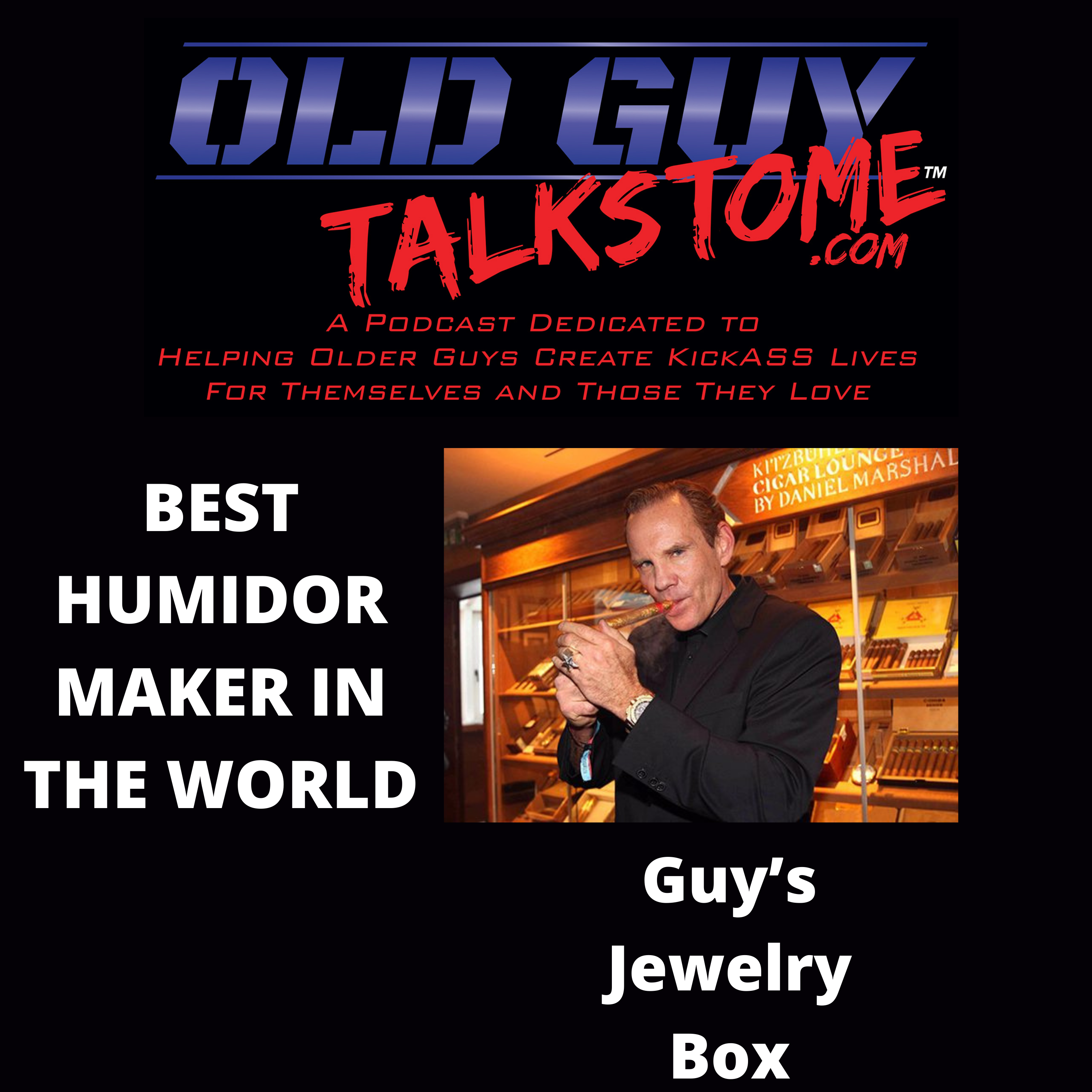 OldGuyTalksToMe - THE BEST HUMIDOR MAKER IN THE WORLD, DANIEL MARSHALL