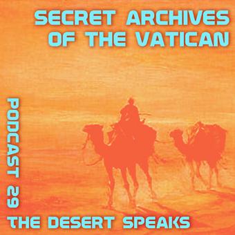Secret Archives of the Vatican Podcast 29 - The Desert Speaks