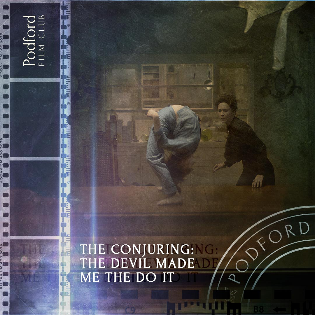 Podford Film Club: The Conjuring: The Devil Made Me Do It