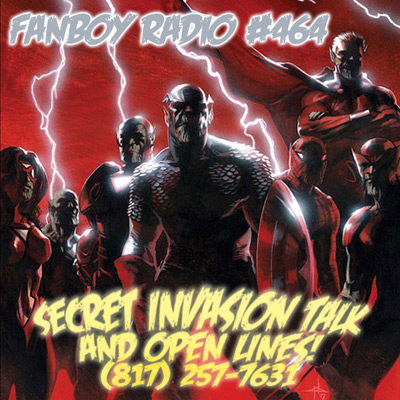Fanboy Radio #464 - Secret Invasion Open Lines LIVE