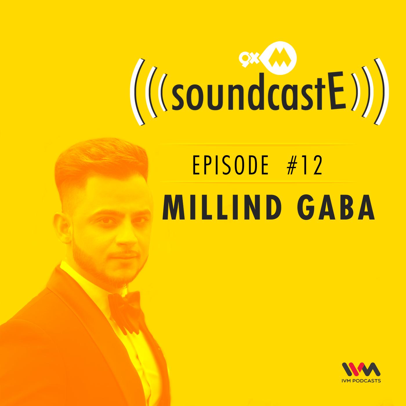 Ep. 12: 9XM SoundcastE Milind Gaba