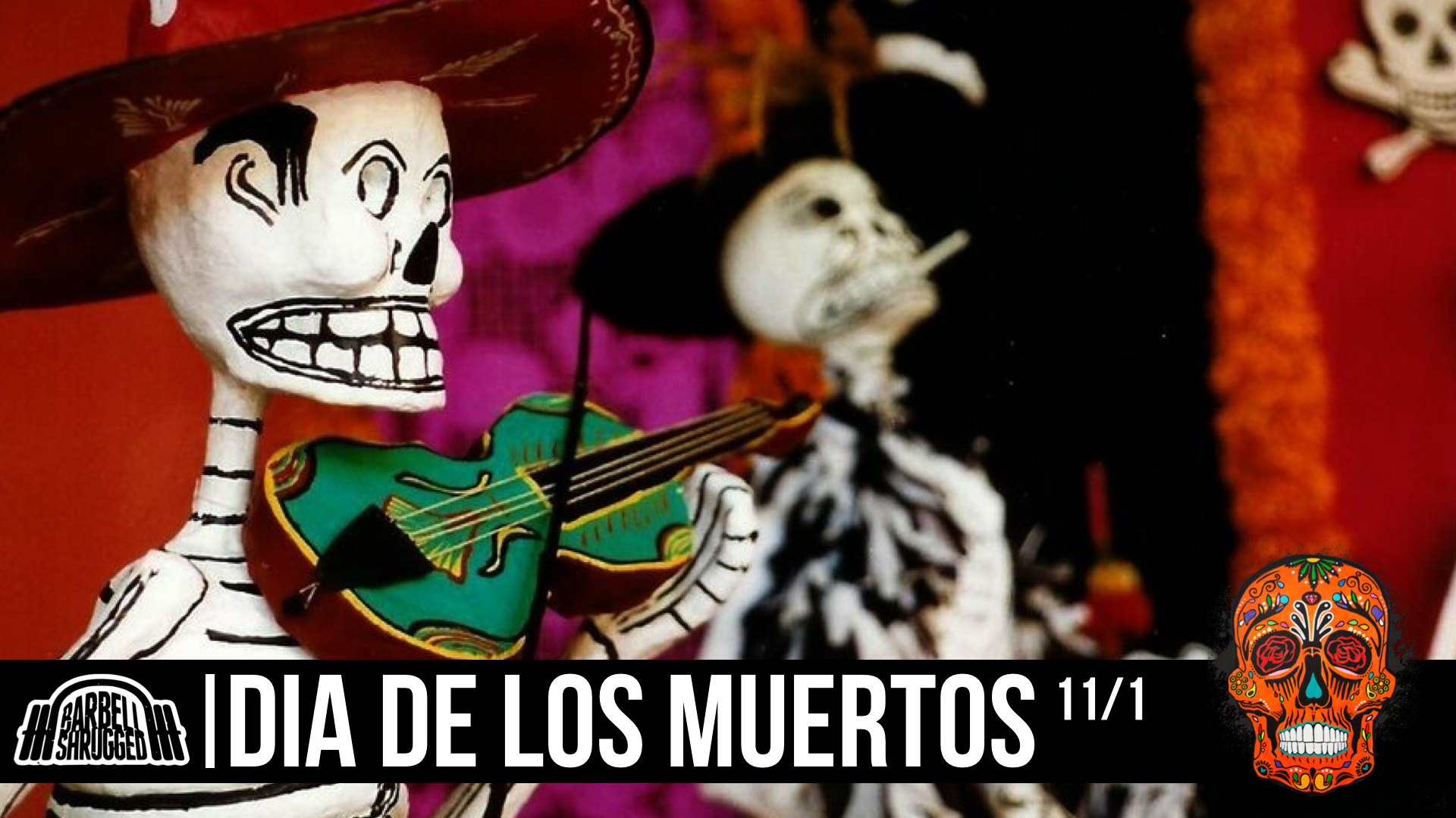 Dia de los muertos - Basically the Barbell Shrugged Halloween Special