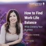 Artwork for 265 - How to Find Work-Life Balance While Growing Your Business