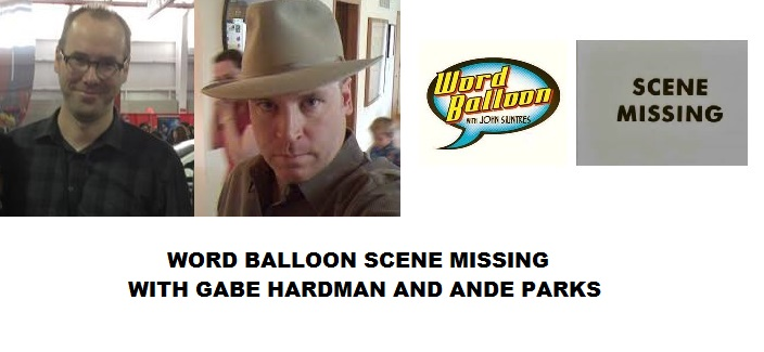 Word Balloon Podcast-Scene Missing With Gabe Hardman & Ande Parks