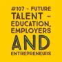 Artwork for #107 - Future Talent - Educators, Employers & Entrepreneurs