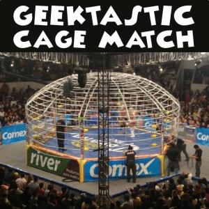 Geektastic Cage Match