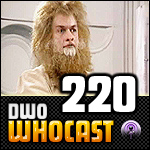 DWO WhoCast - #220 - Doctor Who Podcast