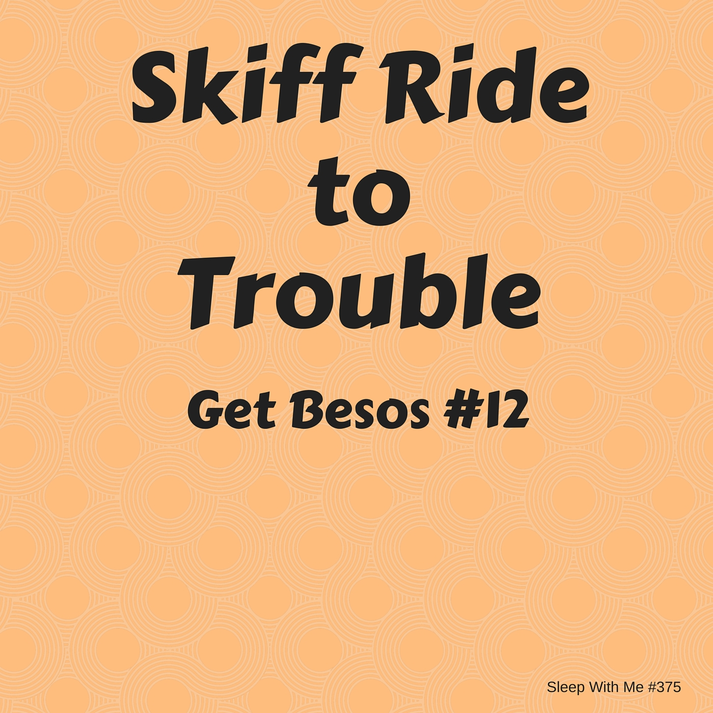 Skiff Ride to Trouble | Get Besos #12 | Sleep With Me #375