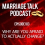 Artwork for Why Are You Afraid To Change? - Ep 103