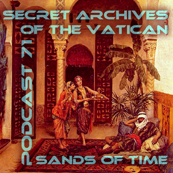 Sands of Time - Secret Archives of the Vatican Podcast 71