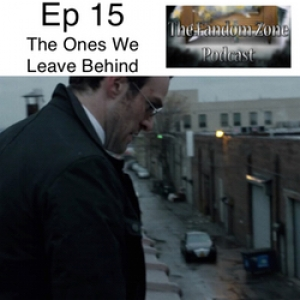 The Ones We Leave Behind Ep15 - The Fandom Zone