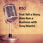 Artwork for #30 - First Tell a Story, then Run it as a Business with Tony Manini