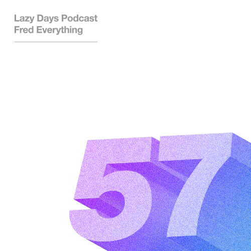Lazy Days Podcast Fifty Seven - Fred Everything - June 2016