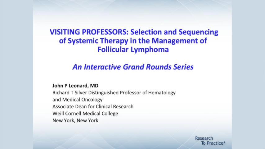 Artwork for Follicular Lymphoma | Visiting Professors: Selection and Sequencing of Systemic Therapy in the Management of Follicular Lymphoma