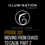 Artwork for EP 202: Moving from Chaos to Calm, Part 2