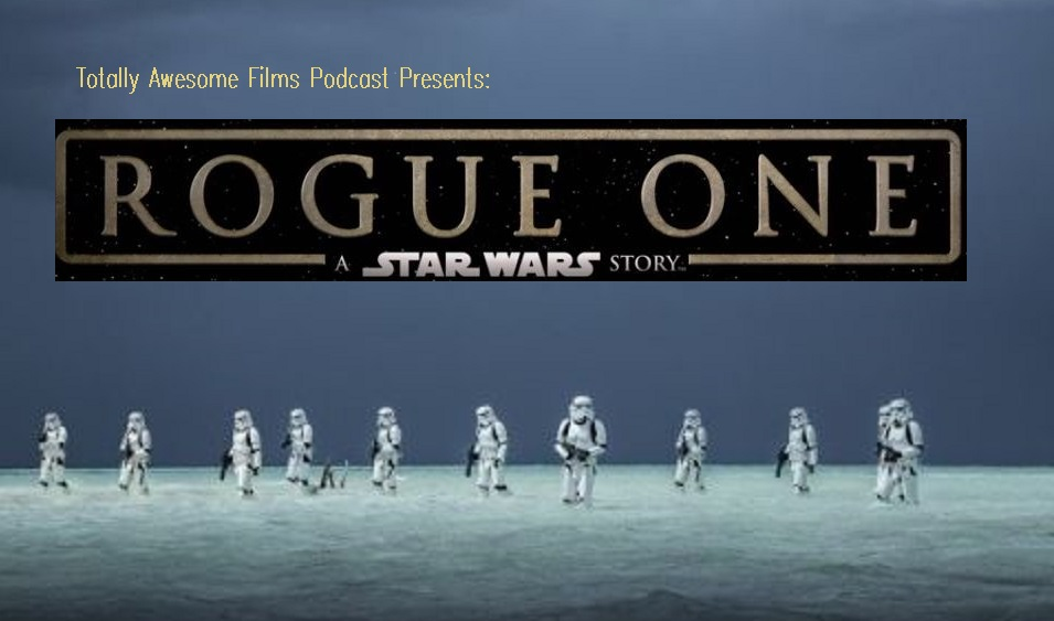 Rogue One: A Star Wars Story 2016 - WITH SPOILERS (Arguably the Best Star Wars Movie since Return of the Jedi!)