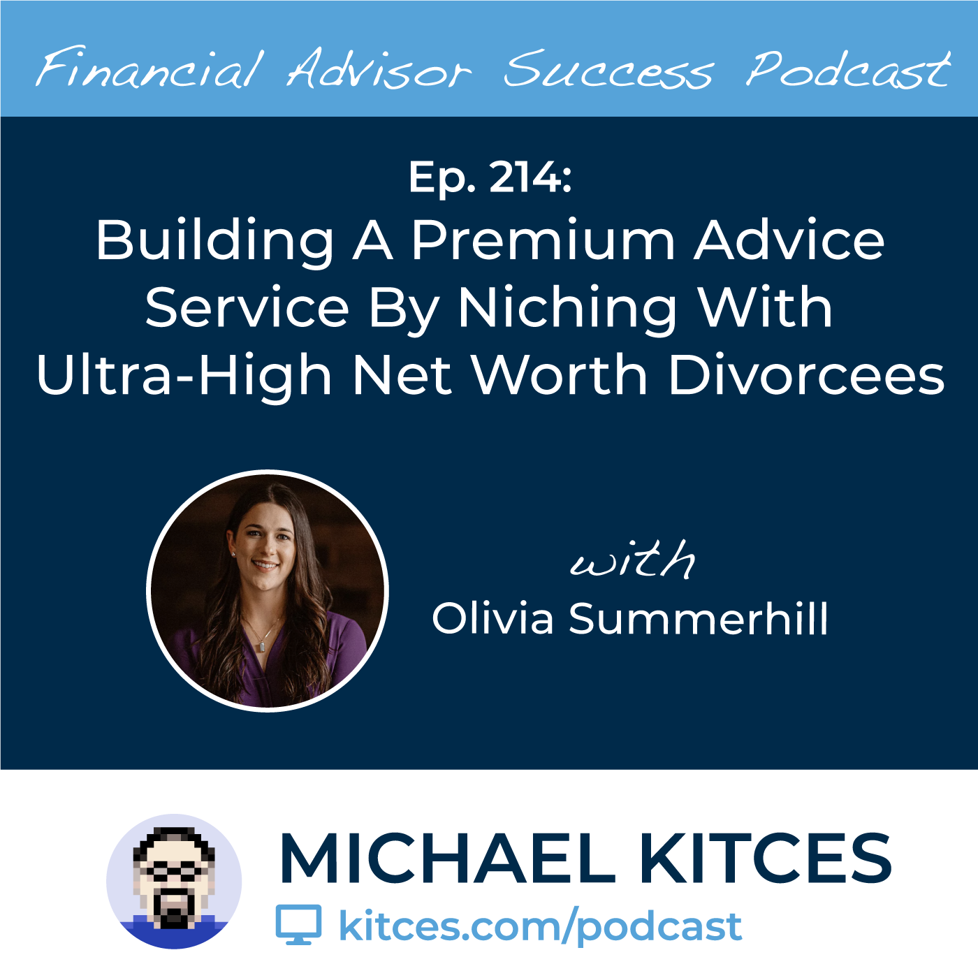 Ep 214: Building A Premium Advice Service By Niching With Ultra-High Net Worth Divorcees with Olivia Summerhill