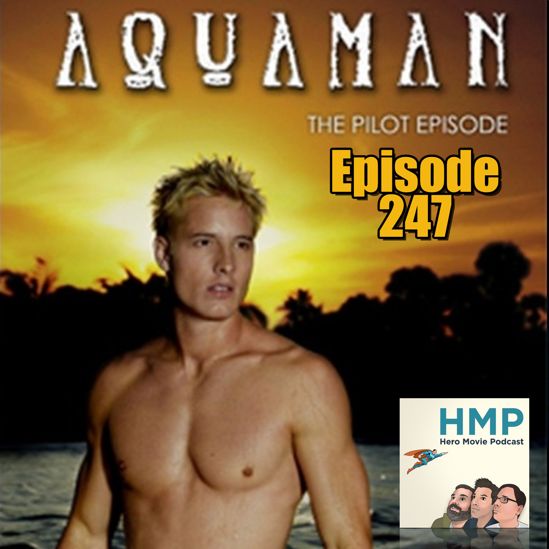 Episode 247- Aquaman (Pilot)