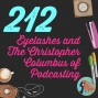Artwork for 212 Eyelashes and The Christopher Columbus of Podcasting