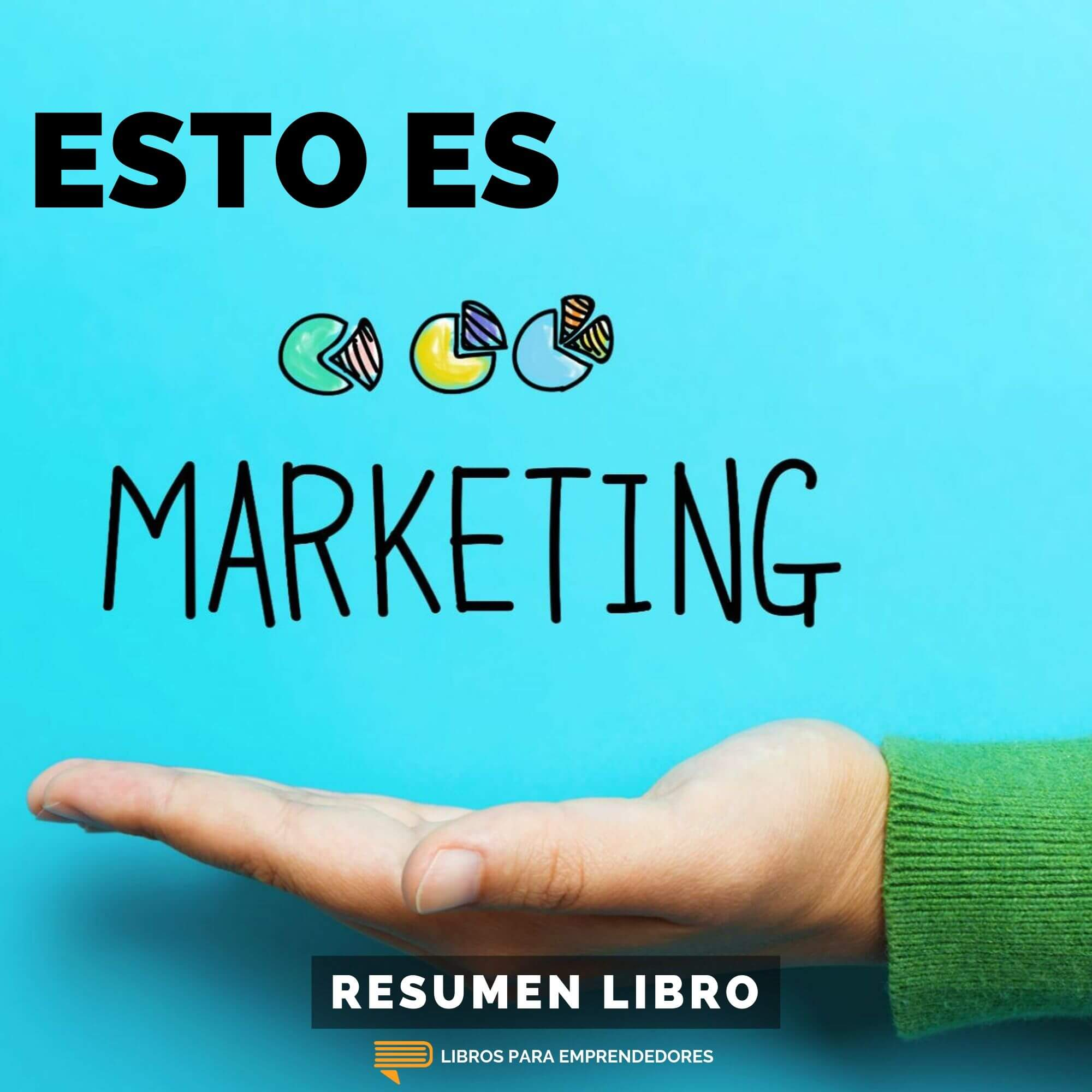 Esto Es Marketing, de Seth Godin - Un Resumen de Libros para Emprendedores