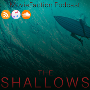 MovieFaction Podcast - The Shallows