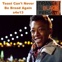Toast Can't Never Be Bread Again s4e13 - Orange is the New Black Podcast