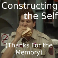 Constructing the Self (RD: Thanks For the Memory)